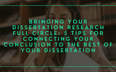 Bringing Your Dissertation Research Full Circle: 5 Tips for Connecting Your Conclusion to the Rest of Your Dissertation