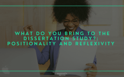 What Do You Bring to the Dissertation Study?: Positionality and Reflexivity